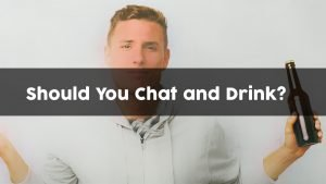 Should You Chat and Drink? (Pros & Cons)