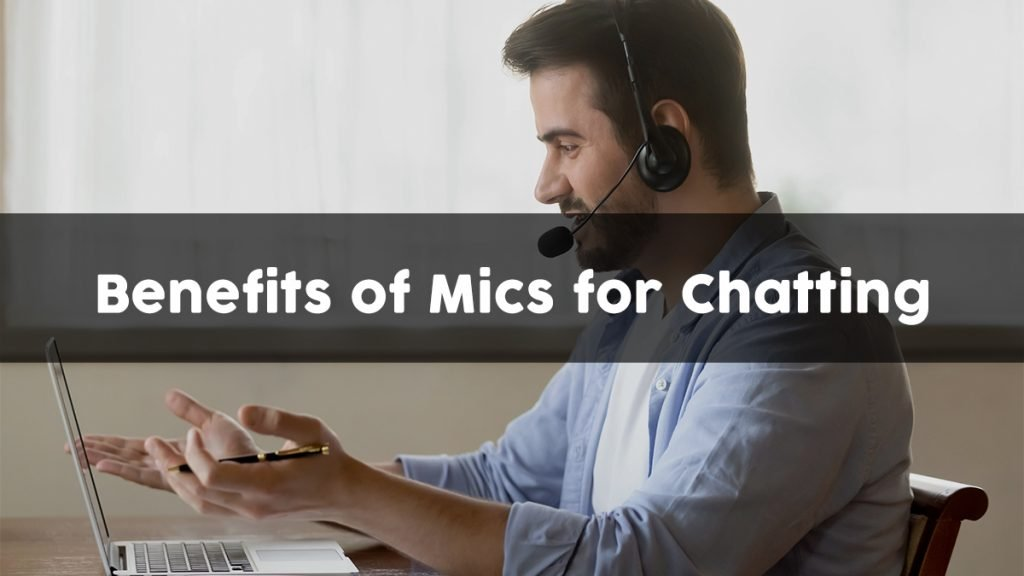 3 Benefits of Using a Microphone to Talk Online